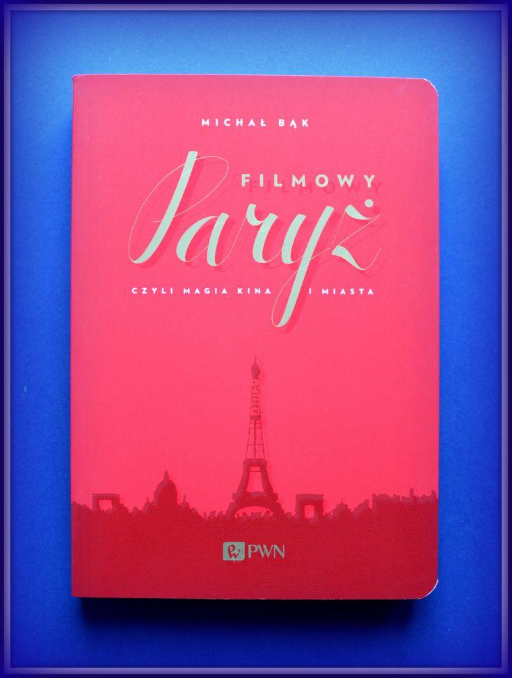 Książka dla Ciebie i na prezent- Filmowy Paryż w księgarni PLAC FRANCUSKI Nietypowe podejście do zwiedzania Paryża. Świetne zdjęcia i historia  Paryża. Dla wielbicieli  filmu i stolicy Francji.
