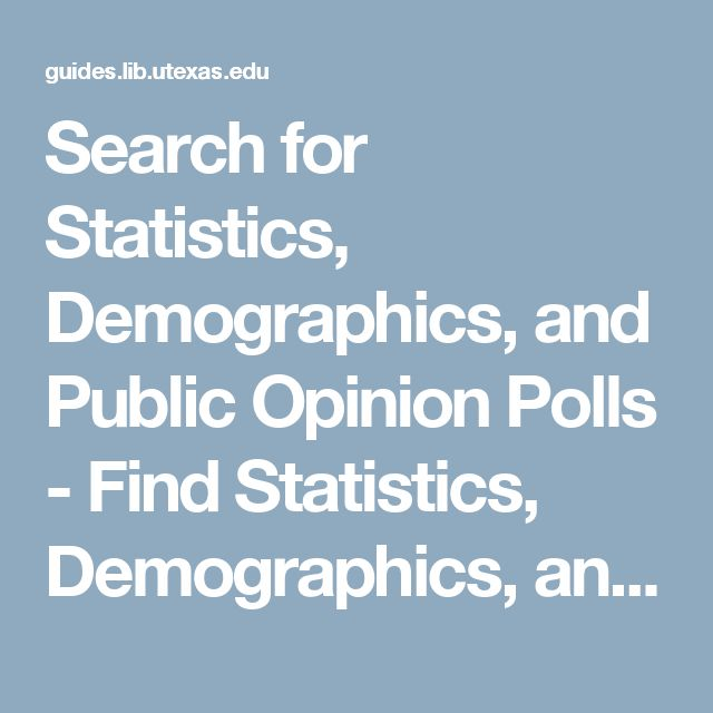 Search for Statistics, Demographics, and Public Opinion Polls - Find Statistics, Demographics, and Public Opinion Polls - LibGuides at University of Texas at Austin