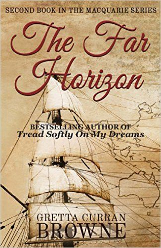 "The Far Horizon by Gretta Curran Browne - fin. 11/3/15. Historical fiction: Lachlan Macquarie, the ""Father of Australia"""