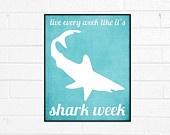 Shark Week Art Funny Humorous Print - Live Every Week Like it's Shark Week -- Grey Blue Beige Tan - 8x10 Fathers Day. $15.00, via Etsy.