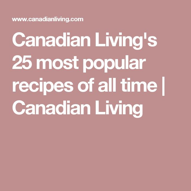 Canadian Living's 25 most popular recipes of all time   Canadian Living