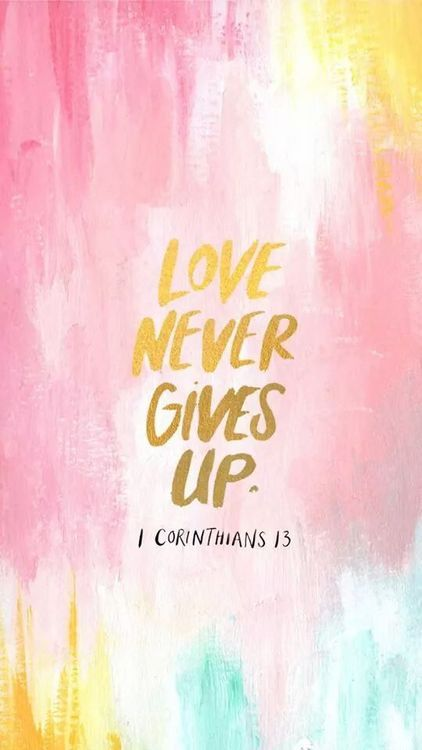 love NEVER gives up! 1 Corinthians 13