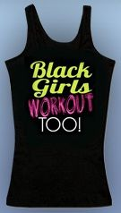 Black Girls Workout, Too!
