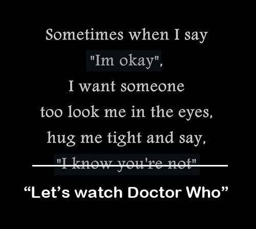 """""""Doctor Who: Forest of the Dead (#4.9)"""" (2008) Donna Noble: How about you, are you alright?  The Doctor: Oh, I'm always all right.  Donna Noble: Is """"All right"""" special time-lord code for... not really all right at all?  The Doctor: Why?  Donna Noble: Because I'm alright too<---THIS COMMENT ;__;"""
