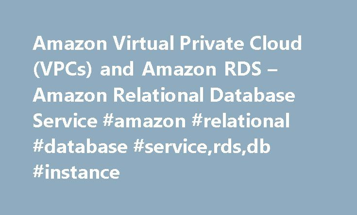 Amazon Virtual Private Cloud (VPCs) and Amazon RDS – Amazon Relational Database Service #amazon #relational #database #service,rds,db #instance http://alaska.remmont.com/amazon-virtual-private-cloud-vpcs-and-amazon-rds-amazon-relational-database-service-amazon-relational-database-servicerdsdb-instance/  # Amazon Virtual Private Cloud (VPCs) and Amazon RDS There are two Amazon Elastic Compute Cloud (EC2) platforms that host Amazon RDS DB instances, EC2-VPC and EC2-Classic. Amazon Virtual…