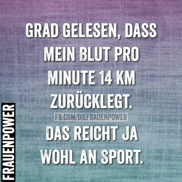 "Translation from German: "" i just read that my blood runs 14kms per minute... so i guess that much sport is enough. "".... Greetings for hopefully not to lazy holidays..."