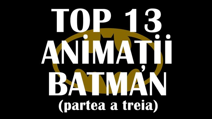 Partea a treia din topul meu 13 Animatii Batman!