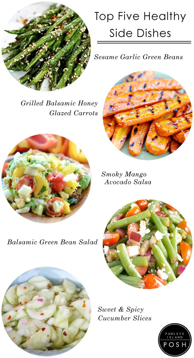 Top Five Healthy Side Dishes Also, this site has TONS of yummy looking healthy recipes. They also seem pretty simple!