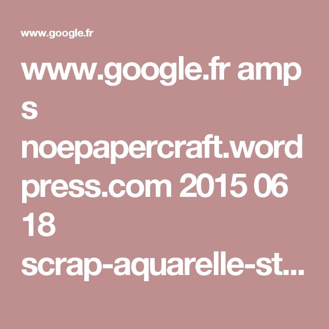 www.google.fr amp s noepapercraft.wordpress.com 2015 06 18 scrap-aquarelle-stabilo-pen-68 amp