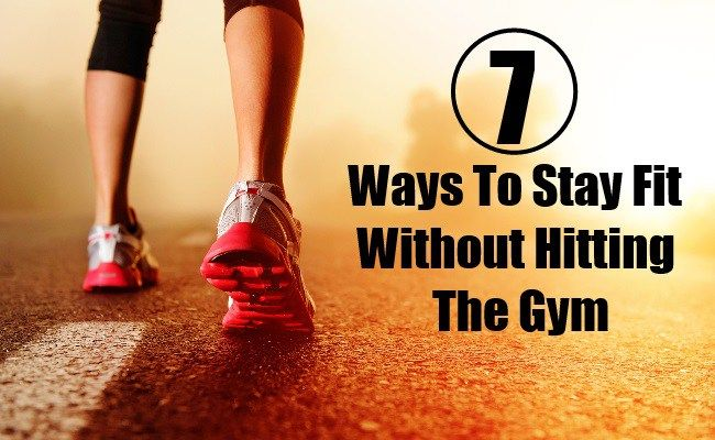 7 Ways To Stay Fit Without Hitting The Gym