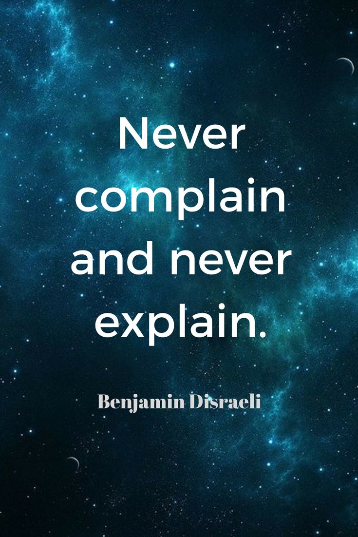 Top and Best Motivational Quotes.Never complain and never explain. Benjamin Disraeli