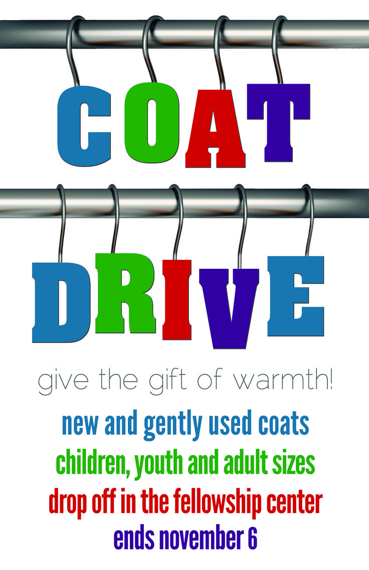 Coat Drive! give the gift of warmth! new and gently used coats children, youth, and adult sizes drop off in the fellowship center ends november 6, 2016