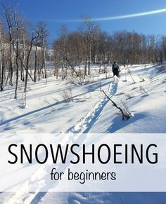 Snowshoeing For Beginners. Great introduction on snowshoeing gear and basic snowshoeing techniques for the beginner snowshoer.