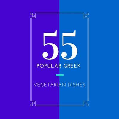 Authentic Greek Recipes: 55 Popular Greek Vegetarian Recipes
