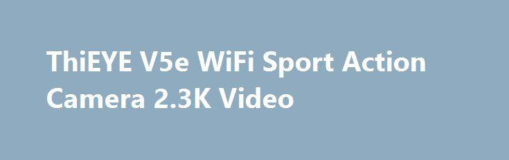 ThiEYE V5e WiFi Sport Action Camera 2.3K Video ThiEYE V5e WiFi Sport Action Camera 2.3K Video Promo codes for Gearbest: http://lyvi.ru/buy_goods/thieye-v5e-wifi-sport-action-camera-2-3k-video-2/ {{AutoHashTags}}