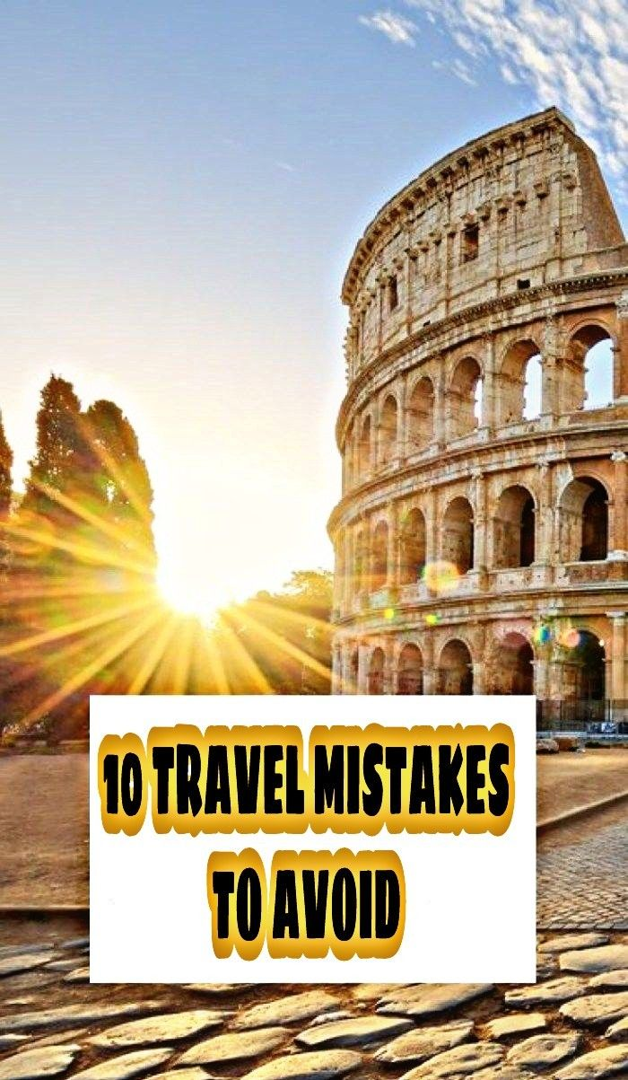 10 Travel Mistakes To Avoid ✔
