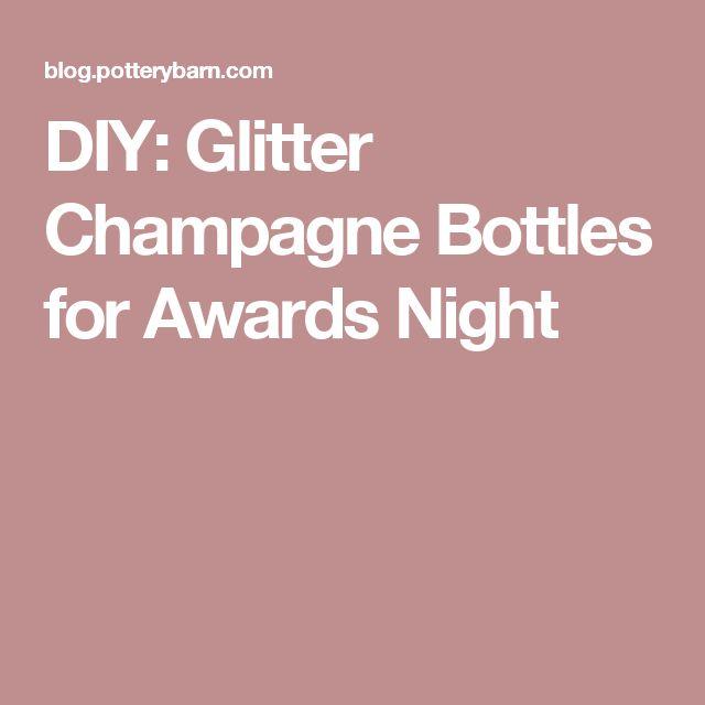 DIY: Glitter Champagne Bottles for Awards Night