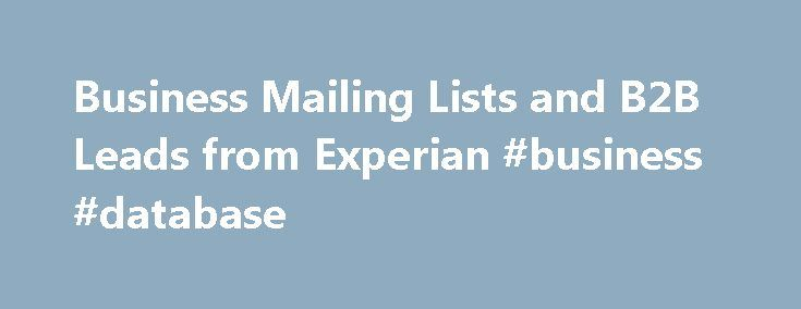 Business Mailing Lists and B2B Leads from Experian #business #database http://bank.remmont.com/business-mailing-lists-and-b2b-leads-from-experian-business-database/  #business lists # BUSINESS MAILING LISTS Business Lists Maximize your direct mail and telemarketing efforts with quality business mailing lists from the industry's largest B2B list database. Easily pinpoint the business leads most likely to buy your products or services. With Experian business lists, you can target prospects by…