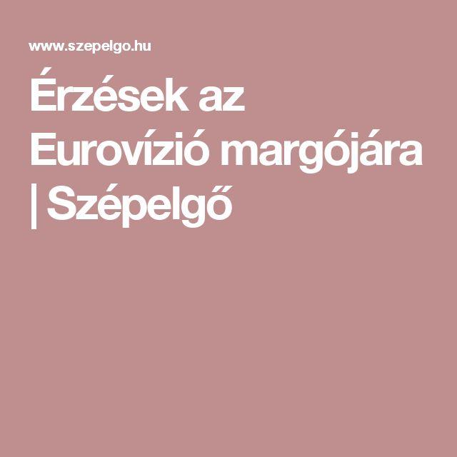 Érzések az Eurovízió margójára | Szépelgő