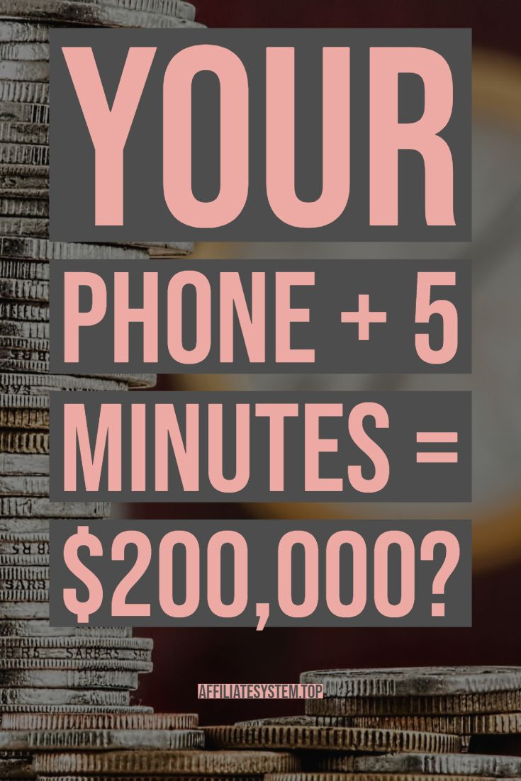 Your Phone + 5 minutes = $200,000? – Make Money