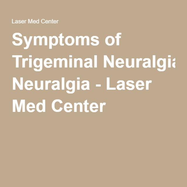 Symptoms of Trigeminal Neuralgia - Laser Med Center