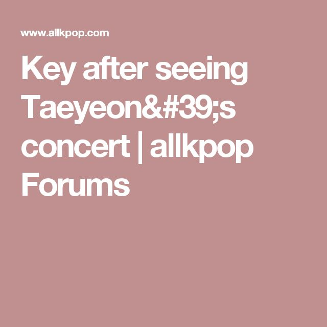 Key after seeing Taeyeon's concert   allkpop Forums