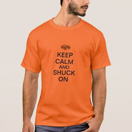 Keep Calm and Shuck On T-Shirt - tap to personalize and get yours