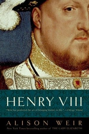 Henry VIII: The King and His Court, by Alison Weir