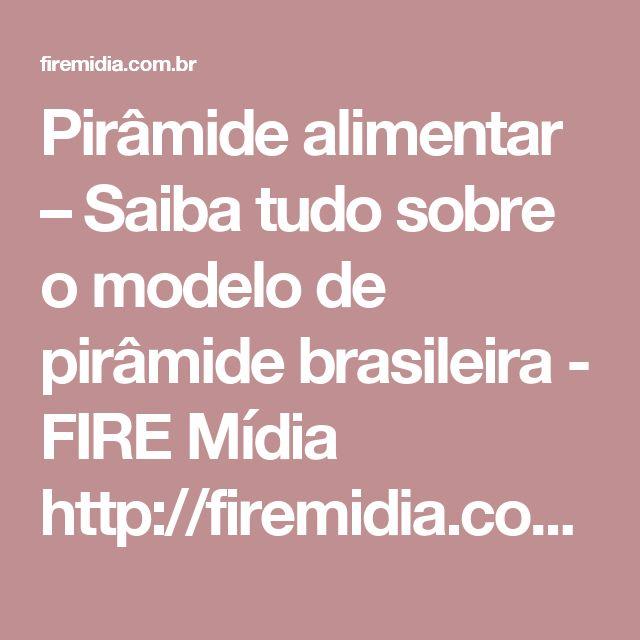 Pirâmide alimentar – Saiba tudo sobre o modelo de pirâmide brasileira - FIRE Mídia http://firemidia.com.br/piramide-alimentar-saiba-tudo-sobre-o-modelo-de-piramide-brasileira/