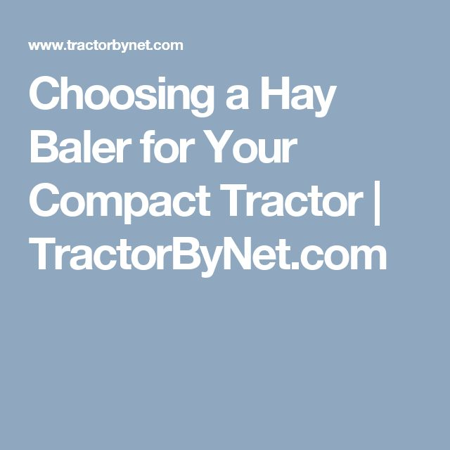 Choosing a Hay Baler for Your Compact Tractor | TractorByNet.com