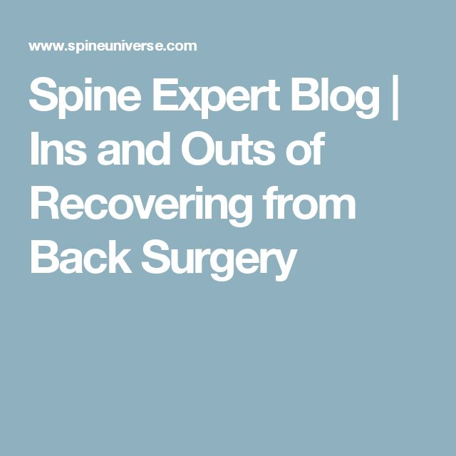 Spine Expert Blog | Ins and Outs of Recovering from Back Surgery