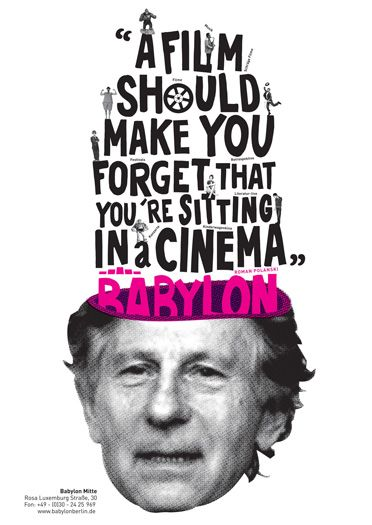 A film should make you forget you're sitting in a Cinema. - Roman Polanski [Polanski Poster by Luca Bogoni]