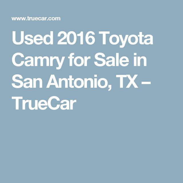 Used 2016 Toyota Camry for Sale in San Antonio, TX – TrueCar