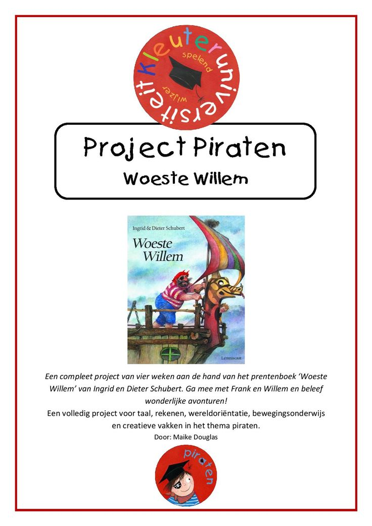 Project PiratenEen compleet project van vier weken aan de hand van het prentenboek 'Woeste Willem' van Ingrid en Dieter Schubert. Ga mee met Frank en Willem en beleef wonderlijke avonturen!  Een volledig project voor taal, rekenen, wereldoriëntatie, bewegingsonderwijs en creatieve vakken in het thema piraten.