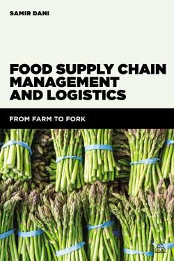 Food Supply Chain Management and Logistics : From Farm to Fork / by Dani, Samir