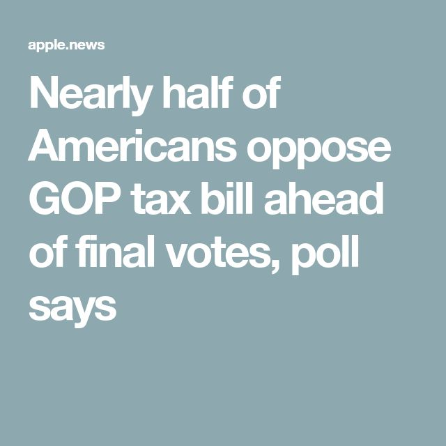 Nearly half of Americans oppose GOP tax bill ahead of final votes, poll says