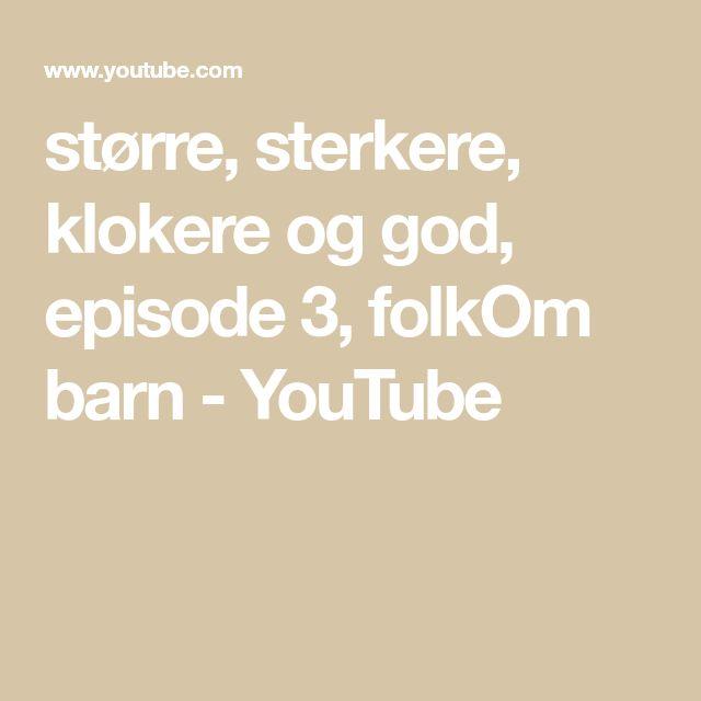 større, sterkere, klokere og god, episode 3, folkOm barn - YouTube