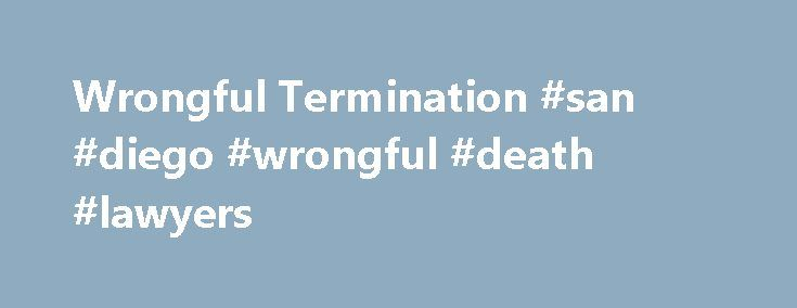 """Wrongful Termination #san #diego #wrongful #death #lawyers http://furniture.nef2.com/wrongful-termination-san-diego-wrongful-death-lawyers/  Wrongful Termination Wrongful Termination At Will Rule Under the California labor code. an employment, having no specified term, may be terminated at the will of either party on notice to the other. This is known in California as the """"at-will"""" employment law rule. """"Wrongful"""" As enforced through the at-will rule, wrongful does not refer to the…"""