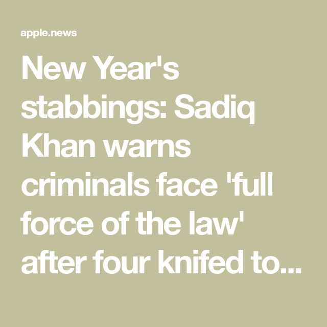 New Year's stabbings: Sadiq Khan warns criminals face 'full force of the law' after four knifed to death in one night