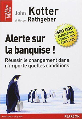 Amazon.fr - Alerte sur la banquise ! Réussir le changement dans n'importe quelles conditions - John Kotter, Holger Rathgeber - Livres
