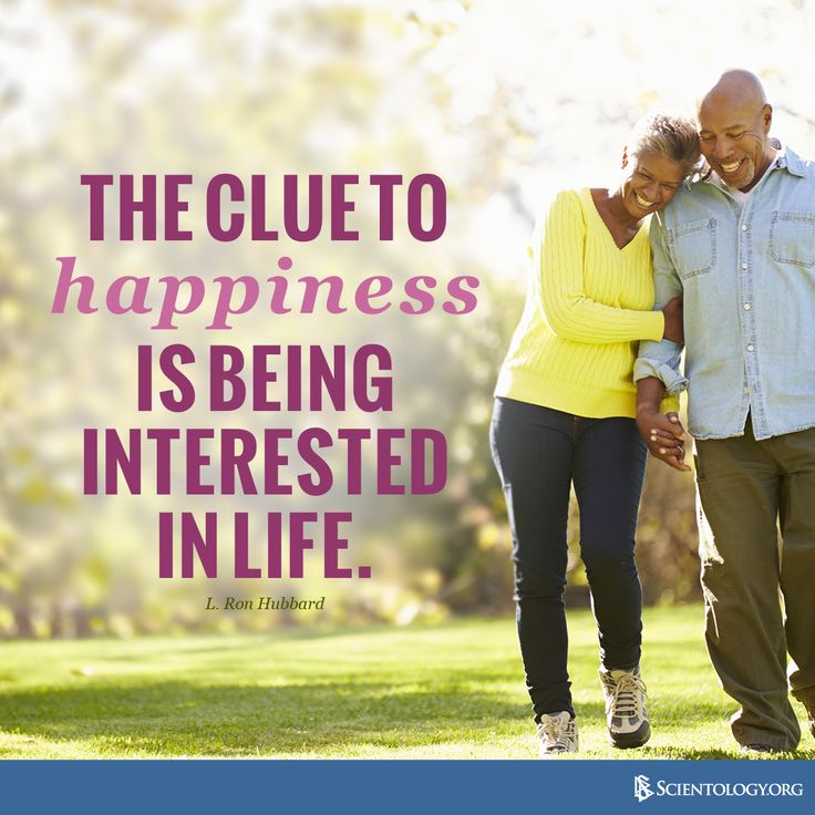 """""""The clue to happiness is being interested in life."""" – L. Ron Hubbard."""