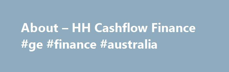 About – HH Cashflow Finance #ge #finance #australia http://cash.remmont.com/about-hh-cashflow-finance-ge-finance-australia/  #cashflow finance # HH Cashflow Finance – a simple solution for SMEs We re entrepreneurs and business people just like you Part of the Henry Howard Finance Group, we set up HH Cashflow Finance in 2014 and haven t looked... Read more