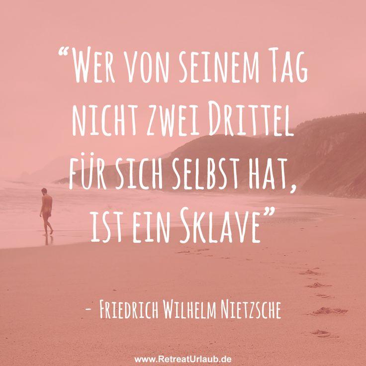 """""""Wer von seinem Tag nicht zwei Drittel für sich selbst hat, ist ein Sklave"""" - Friedrich Wilhelm Nietzsche #zitate #retreat #urlaub #kreativ #schaffen"""