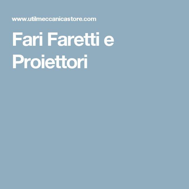 Fari Faretti e Proiettori