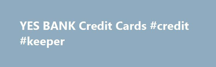 YES BANK Credit Cards #credit #keeper http://credit.remmont.com/yes-bank-credit-cards-credit-keeper/  #apply for credit cards # YES BANK Credit Card Eligibility & Documentation YES BANK Credit Card Eligibility Criteria: Card holder Read More...The post YES BANK Credit Cards #credit #keeper appeared first on Credit.