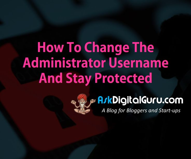 Are you looking for a solution on how to change the administrator username and stay protected? This step by step guide will help you solve your problem