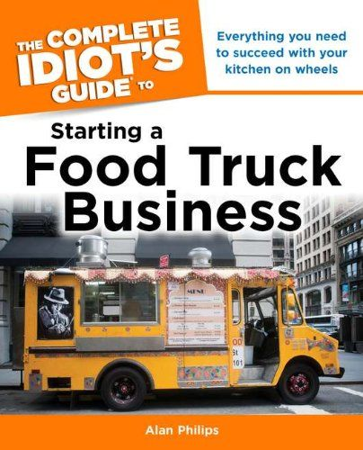 The Complete Idiot's Guide to Starting a Food Truck Business (Complete Idiot's…