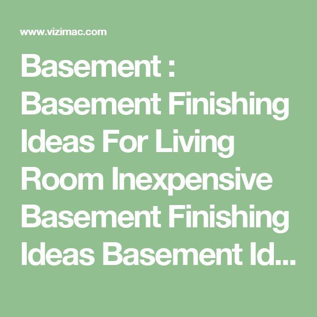 Trend Basement Basement Finishing Ideas For Living Room Inexpensive Basement Finishing Ideas Basement Ideas ua Basement