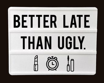 No wonder your always late trying to fix your face.. yet your still turned up Ugly.. that's including the inside ✌️