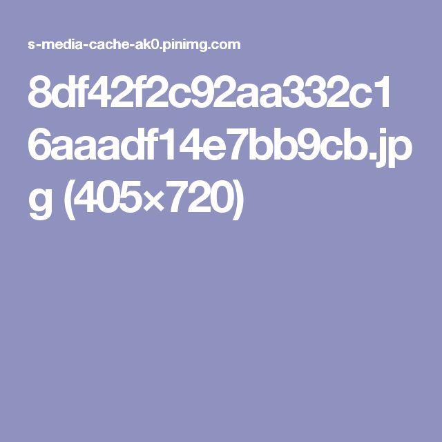 8df42f2c92aa332c16aaadf14e7bb9cb.jpg (405×720)